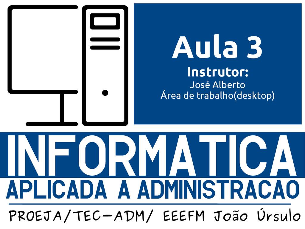 Instrutor: José Alberto Aula 3 Instrutor: José ...
