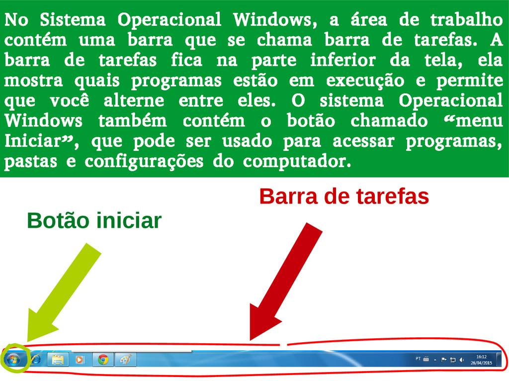 No Sistema Operacional Windows, a área de traba...