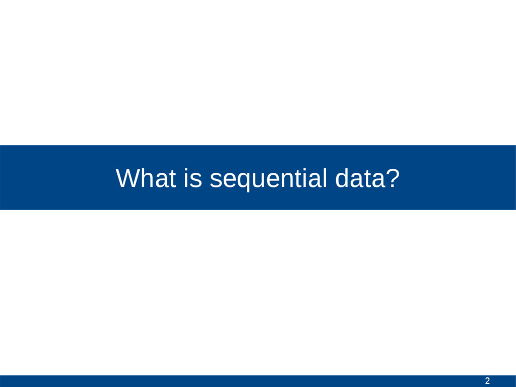 2 What is sequential data?