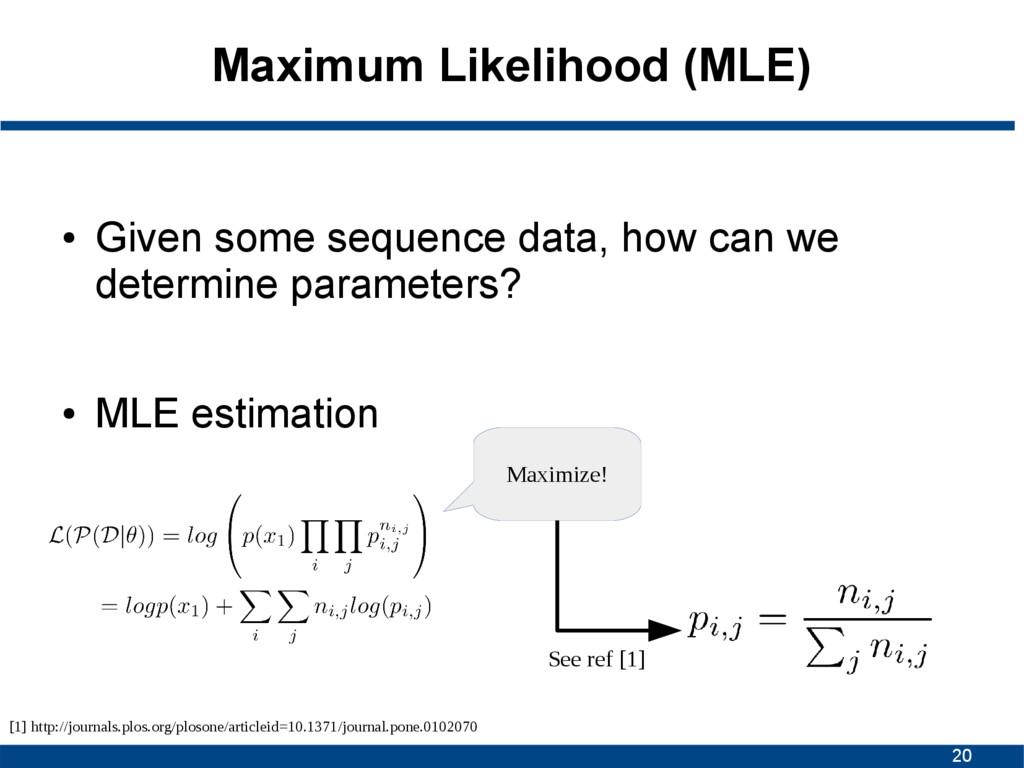 20 Maximum Likelihood (MLE) ● Given some sequen...