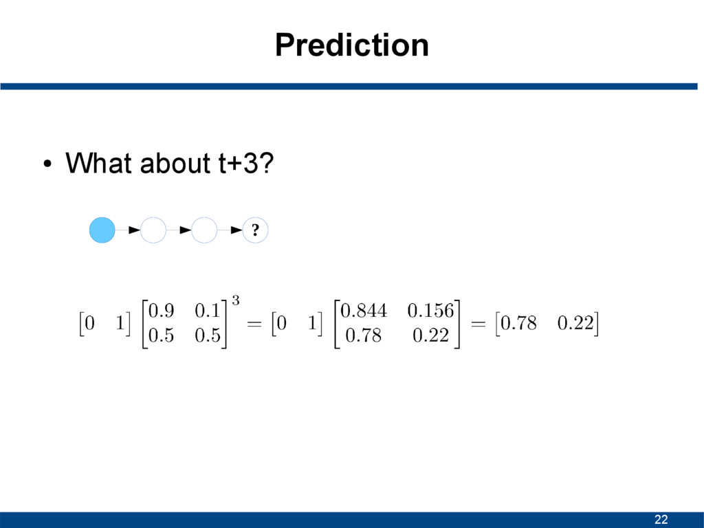 22 Prediction ● What about t+3? ?