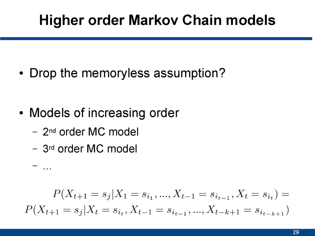 29 Higher order Markov Chain models ● Drop the ...