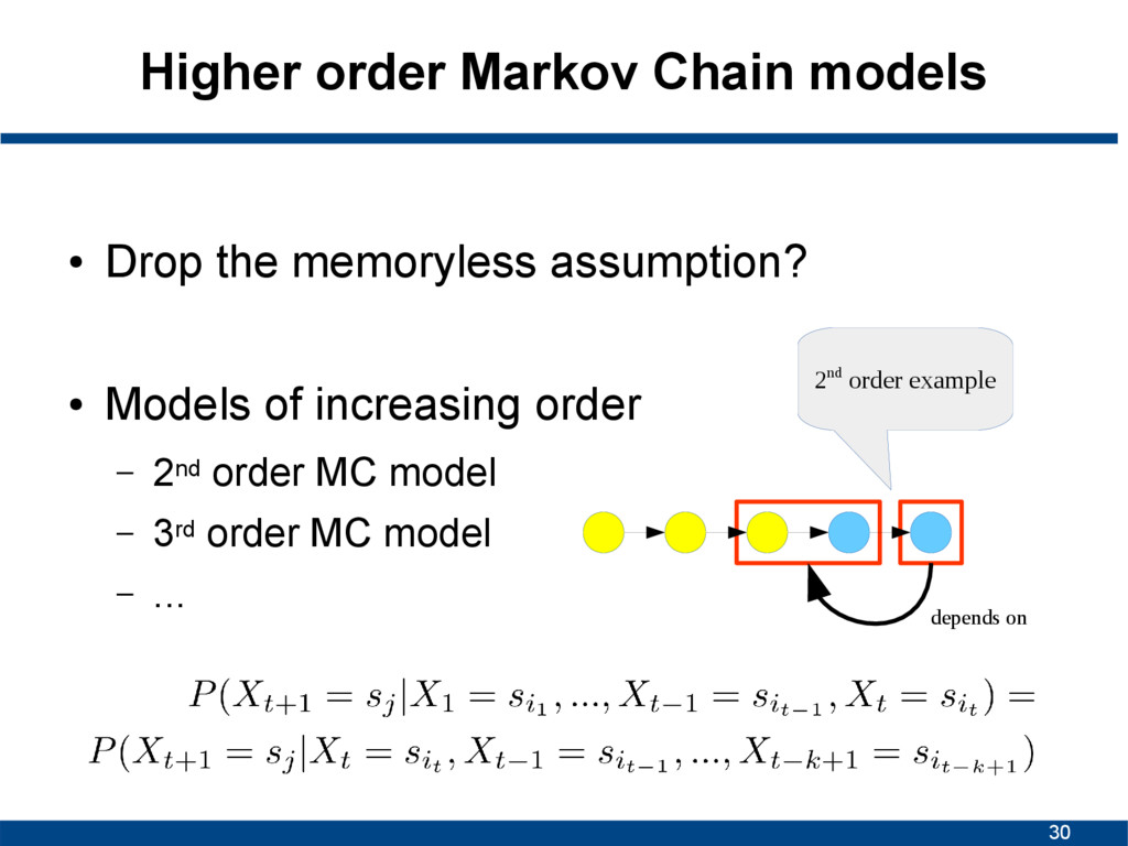 30 Higher order Markov Chain models ● Drop the ...