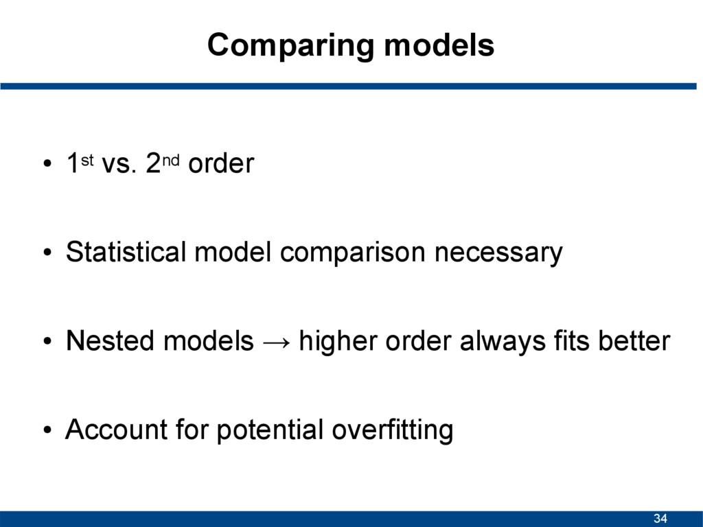 34 Comparing models ● 1st vs. 2nd order ● Stati...