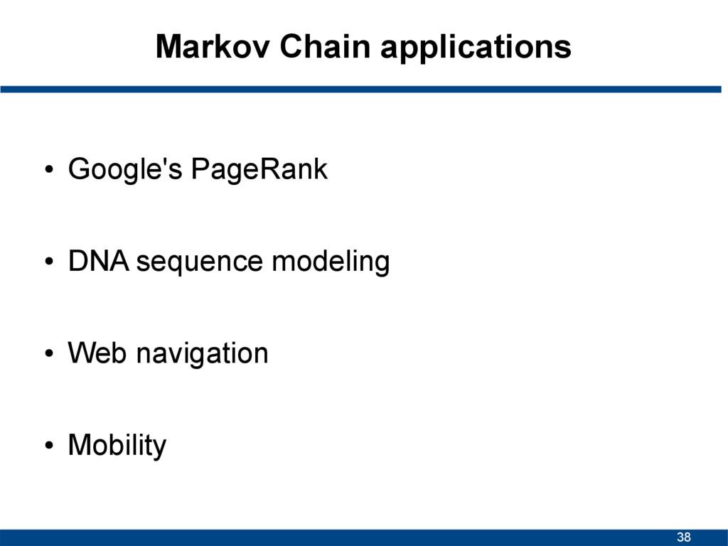 38 Markov Chain applications ● Google's PageRan...