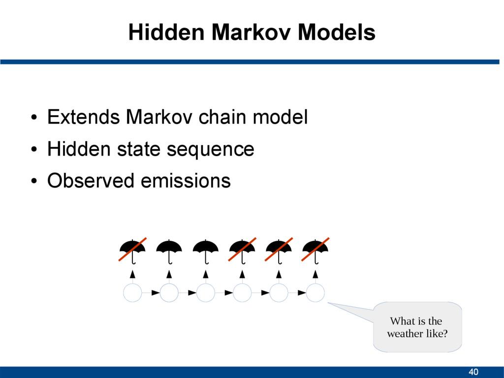 40 Hidden Markov Models ● Extends Markov chain ...