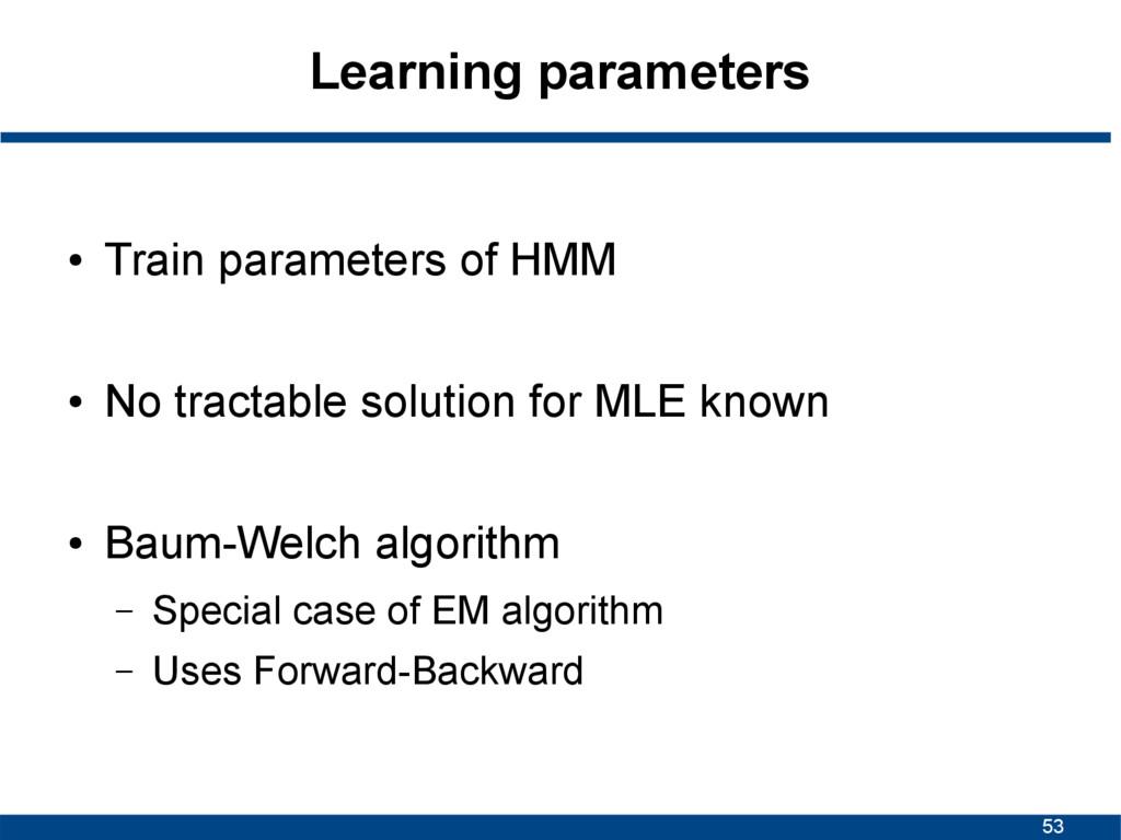 53 Learning parameters ● Train parameters of HM...