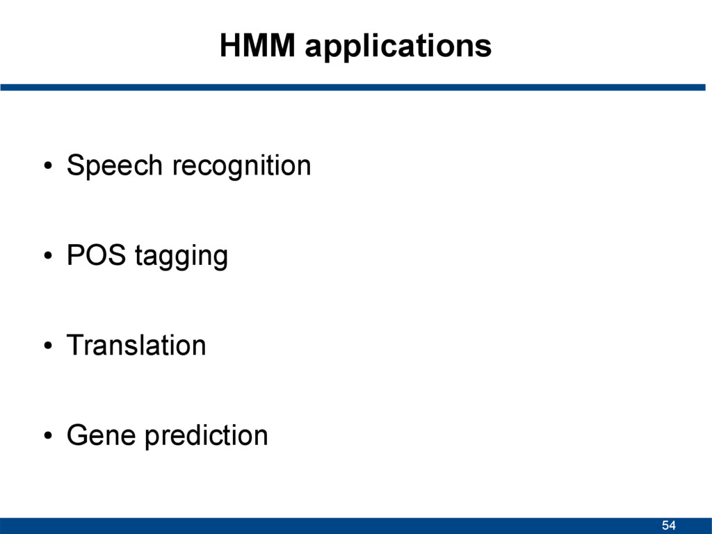 54 HMM applications ● Speech recognition ● POS ...
