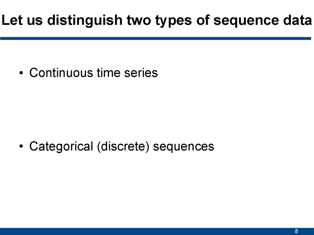 8 Let us distinguish two types of sequence data...
