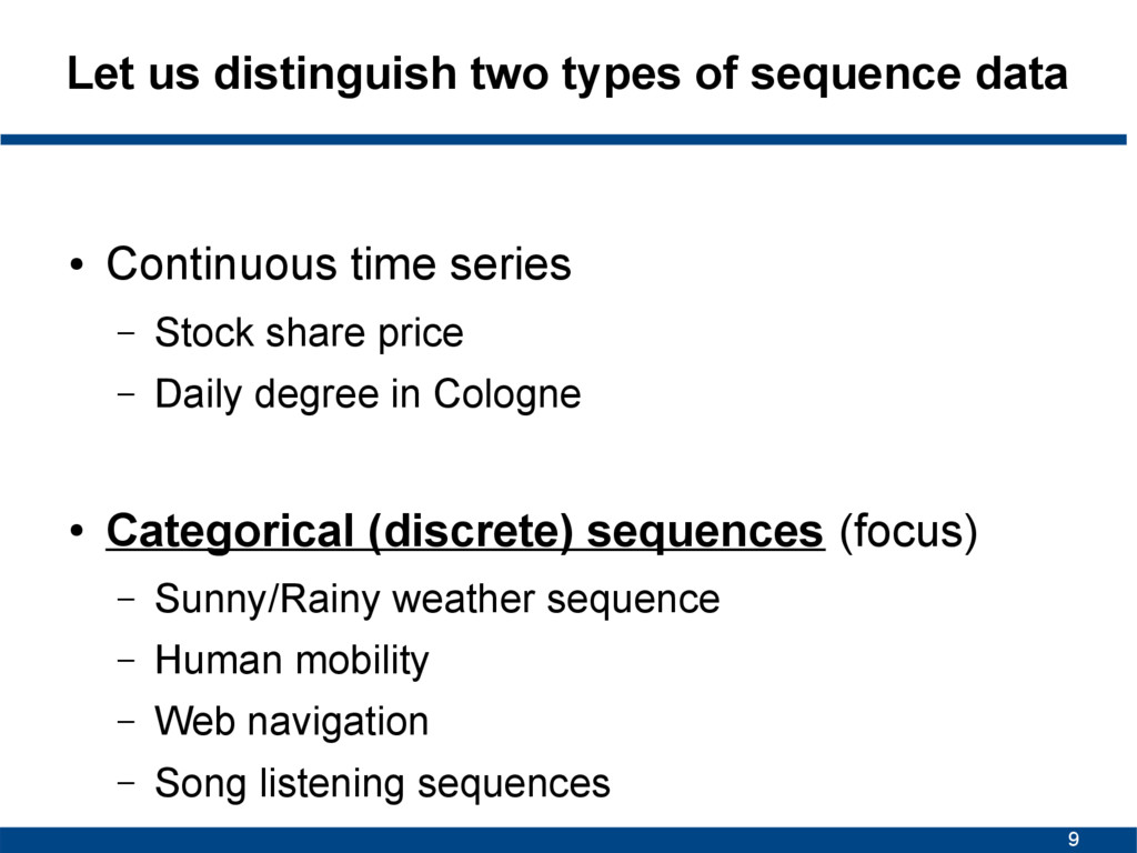 9 Let us distinguish two types of sequence data...