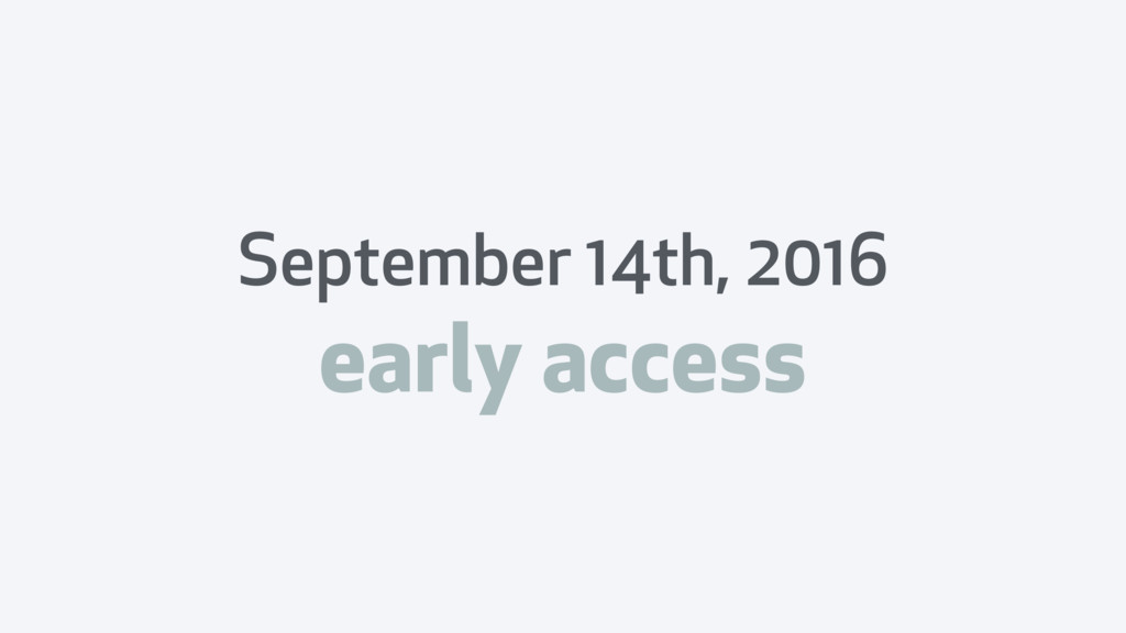 September 14th, 2016 early access