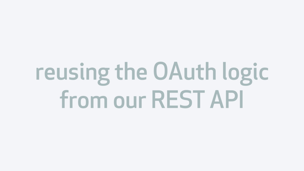 reusing the OAuth logic from our REST API