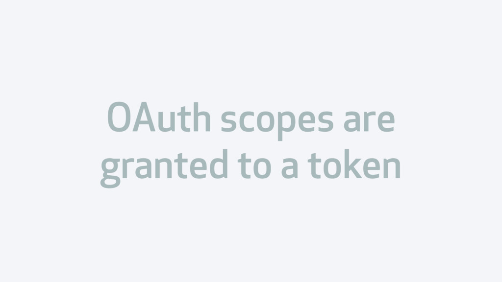 OAuth scopes are granted to a token