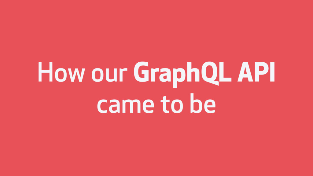 How our GraphQL API came to be