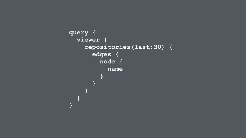 query { viewer { repositories(last:30) { edges ...