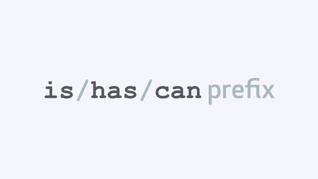 is/has/can prefix
