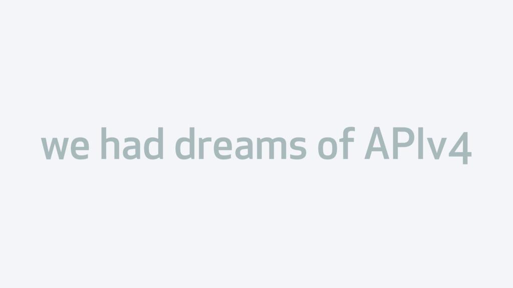 we had dreams of APIv4