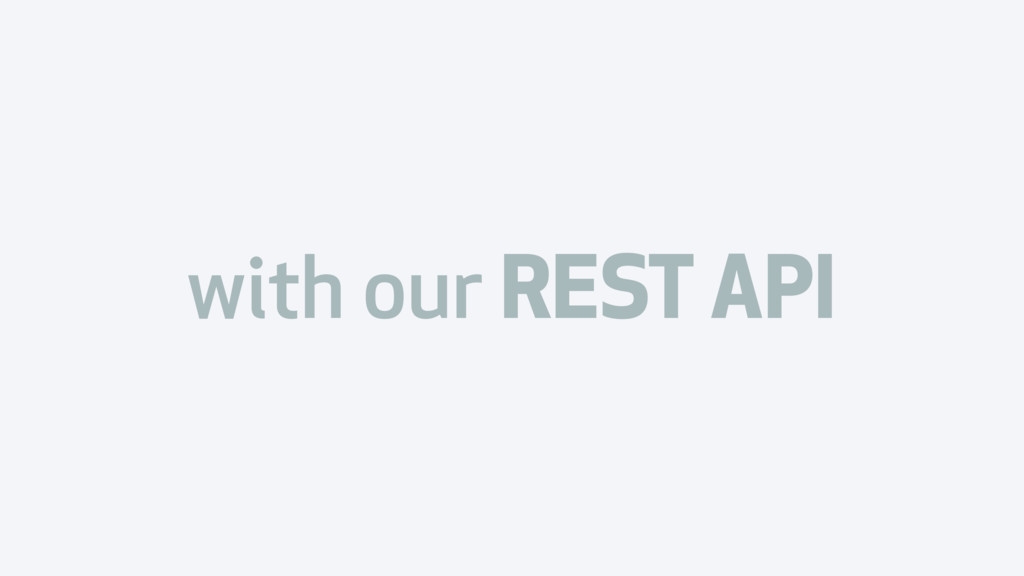 with our REST API