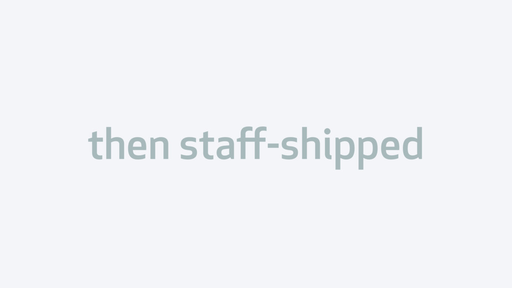 then staff-shipped