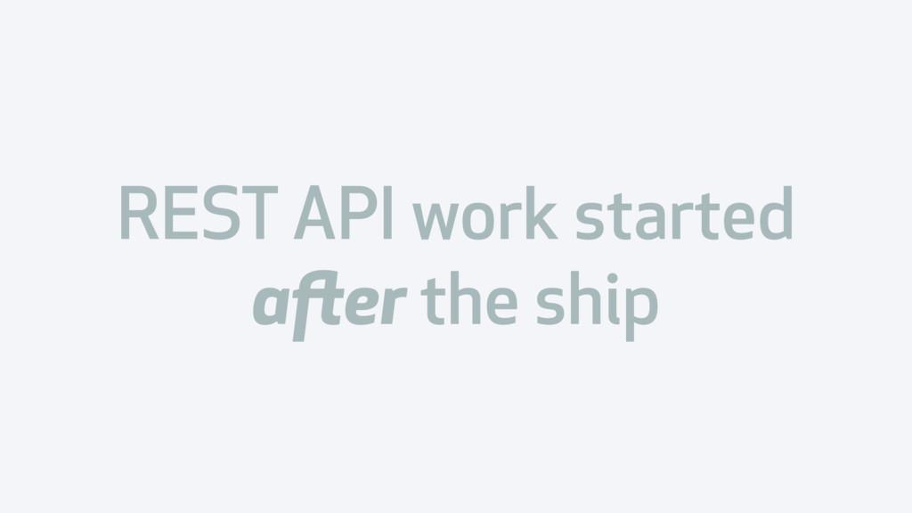 REST API work started after the ship