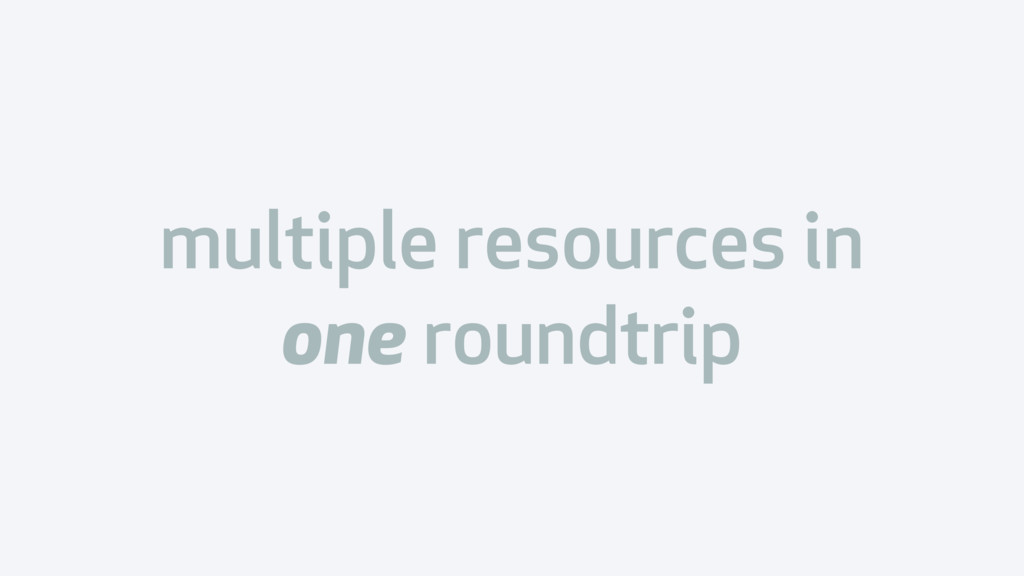 multiple resources in one roundtrip