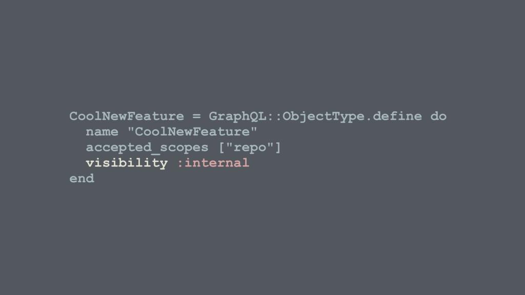 CoolNewFeature = GraphQL::ObjectType.define do ...