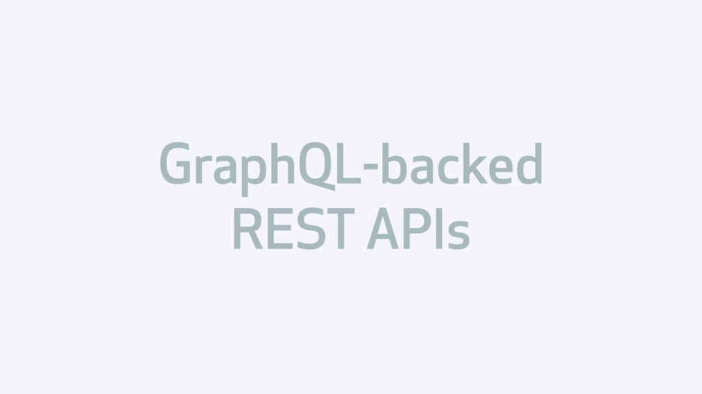 GraphQL-backed REST APIs