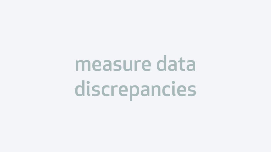 measure data discrepancies