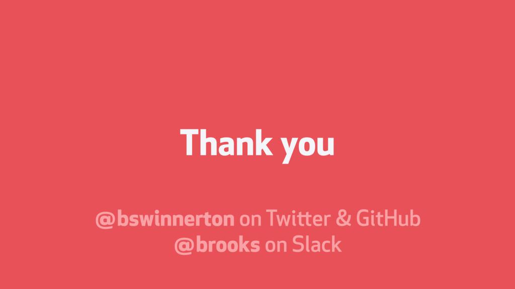 Thank you @bswinnerton on Twitter & GitHub @br...