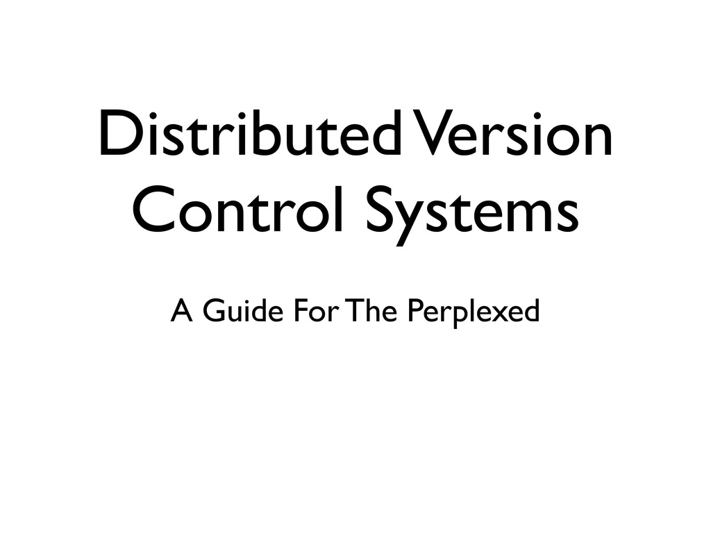 Distributed Version Control Systems A Guide For...