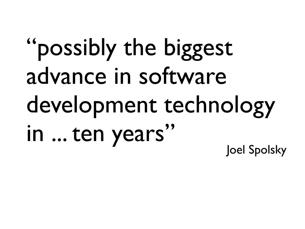 """""""possibly the biggest advance in software devel..."""