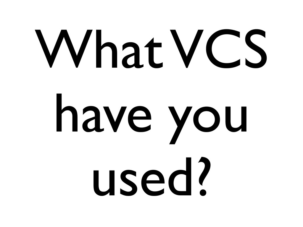What VCS have you used?