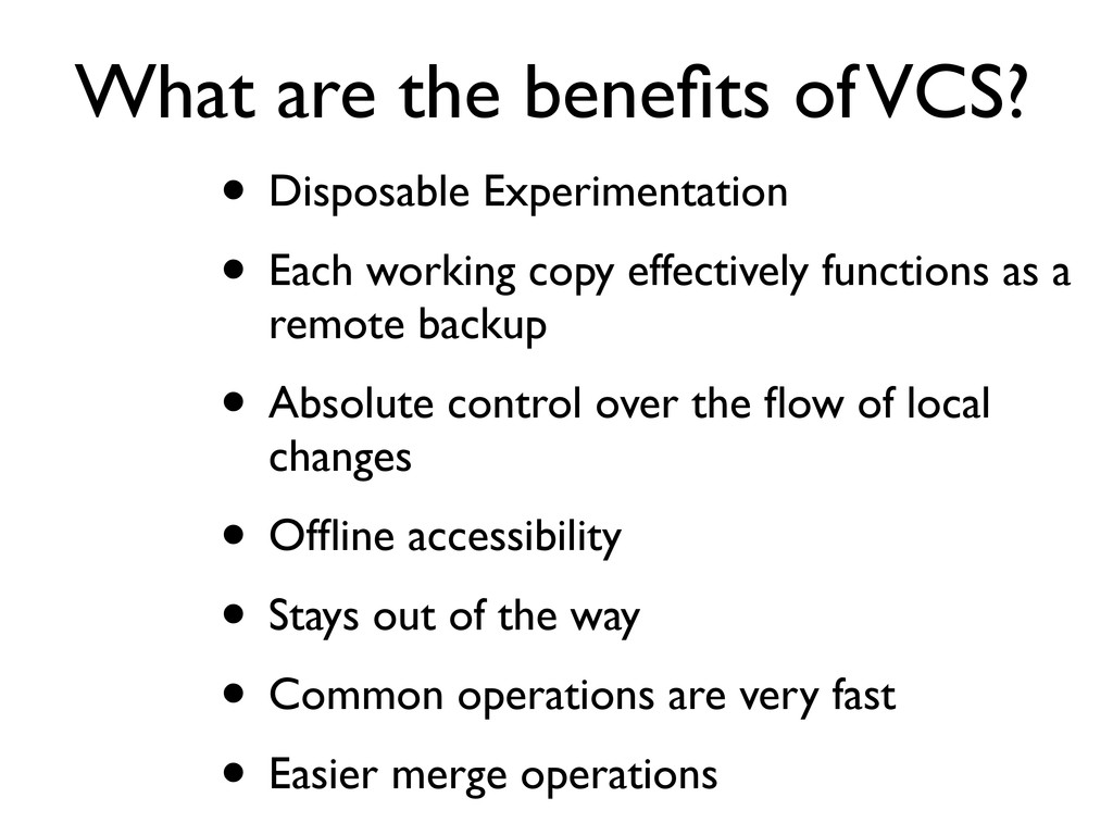 What are the benefits of VCS? • Disposable Exper...