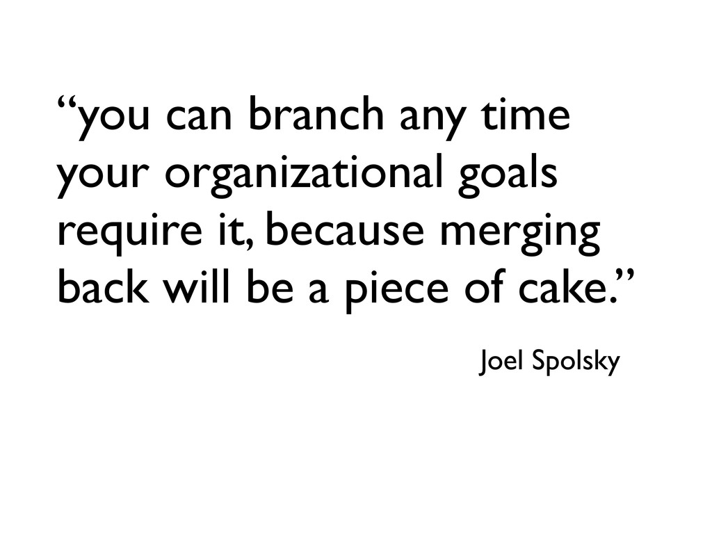 """""""you can branch any time your organizational go..."""