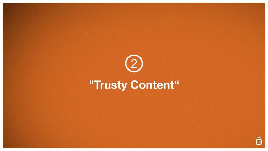 """Trusty Content"""