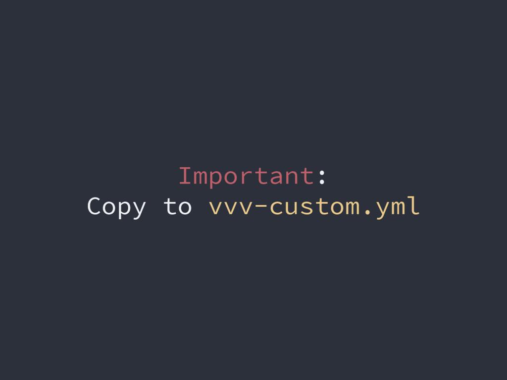 Important: Copy to vvv-custom.yml