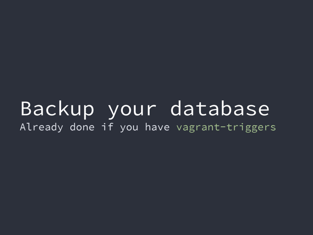 Backup your database Already done if you have v...