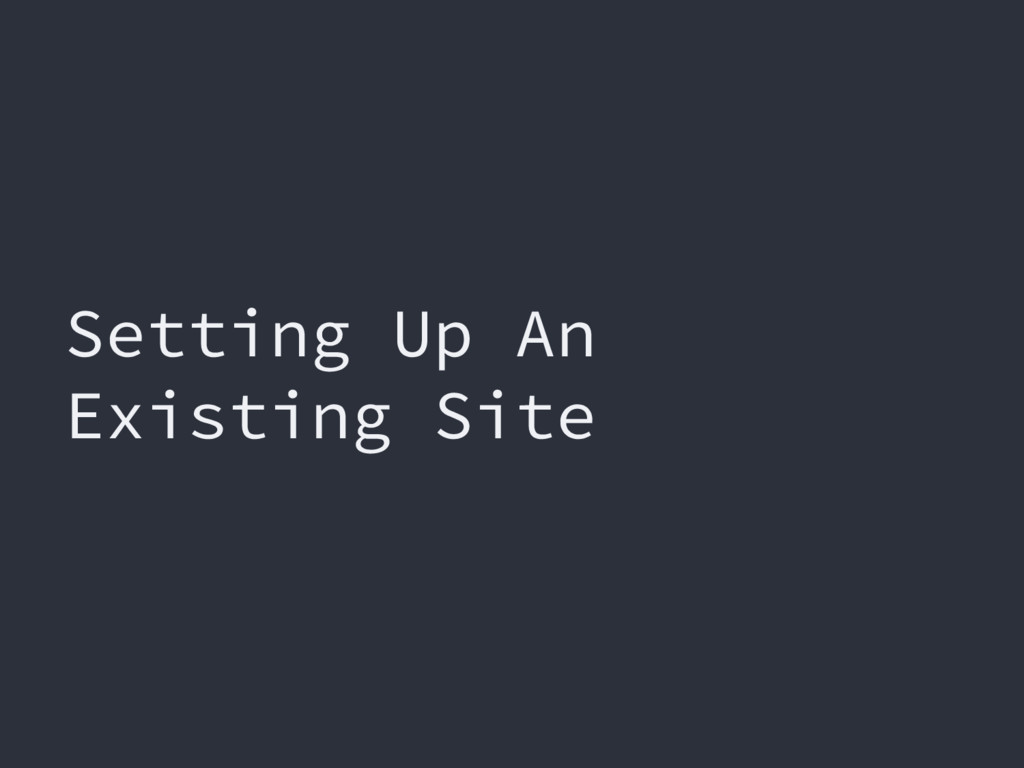 Setting Up An Existing Site