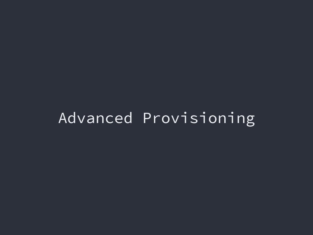 Advanced Provisioning