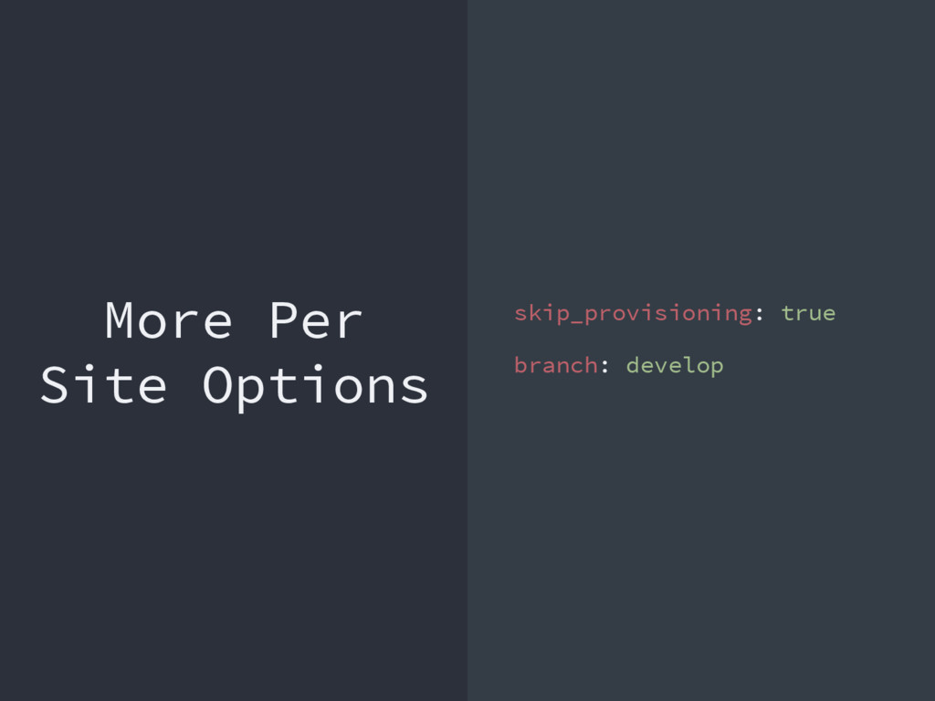 More Per Site Options skip_provisioning: true b...