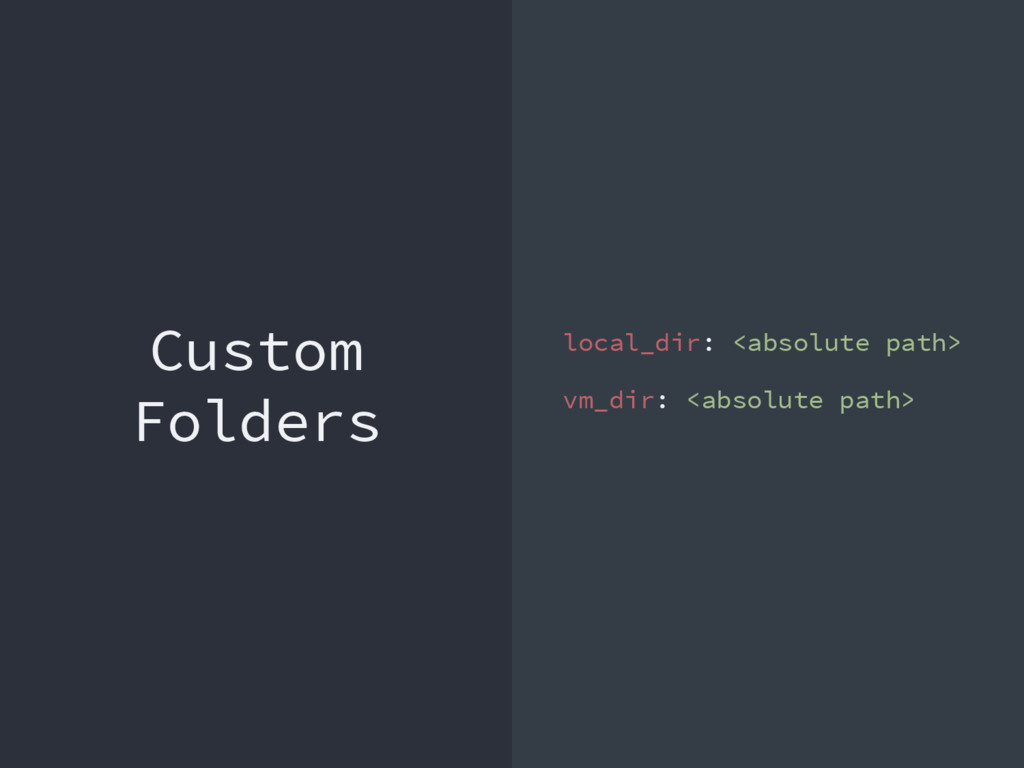 Custom Folders local_dir: <absolute path> vm_di...