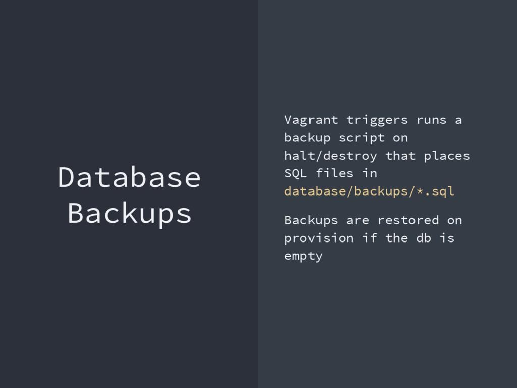 Database Backups Vagrant triggers runs a backup...