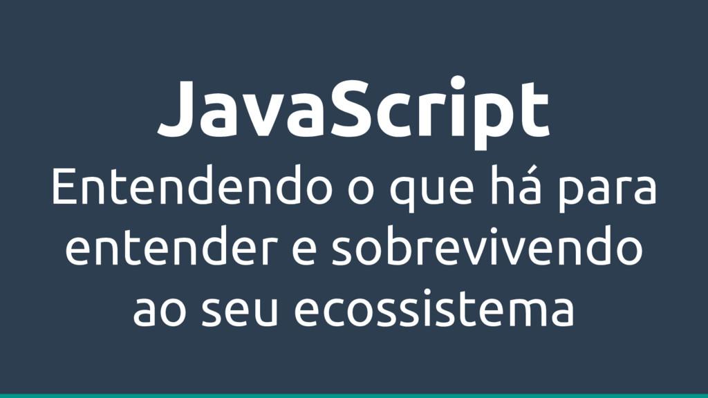 JavaScript Entendendo o que há para entender e ...