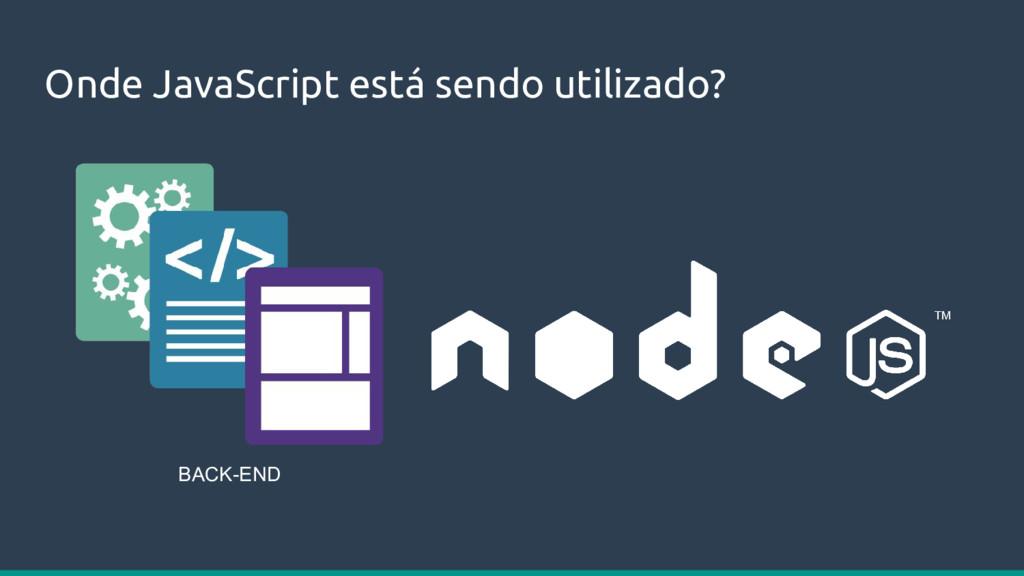 Onde JavaScript está sendo utilizado? BACK-END
