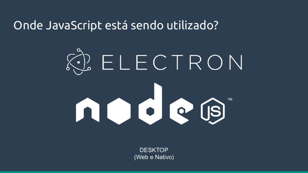 Onde JavaScript está sendo utilizado? DESKTOP (...