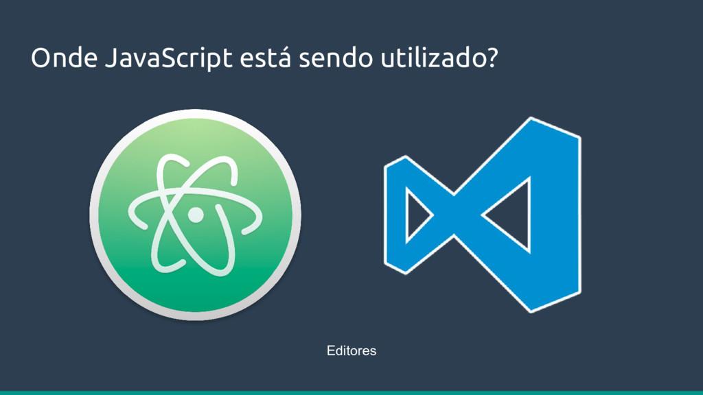 Onde JavaScript está sendo utilizado? Editores
