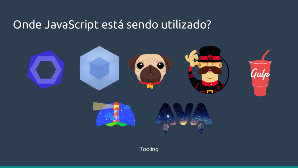 Onde JavaScript está sendo utilizado? Tooling