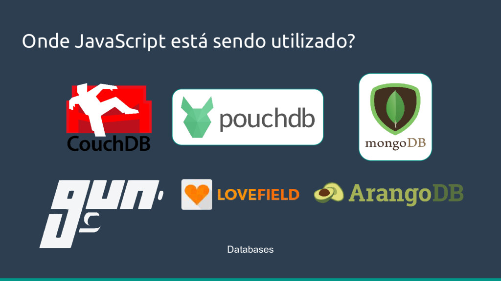Onde JavaScript está sendo utilizado? Databases