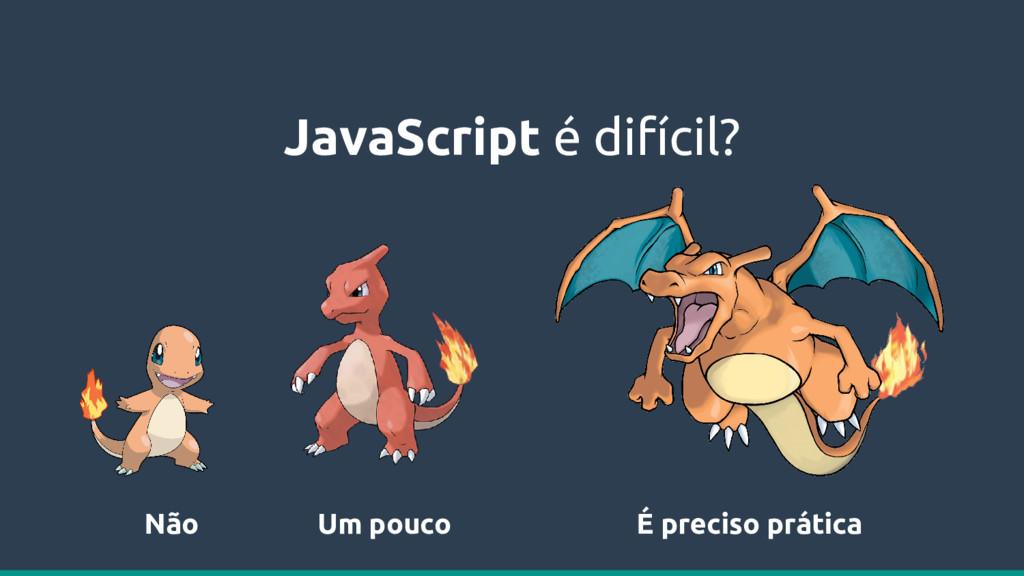 JavaScript é difícil? Não Um pouco É preciso pr...