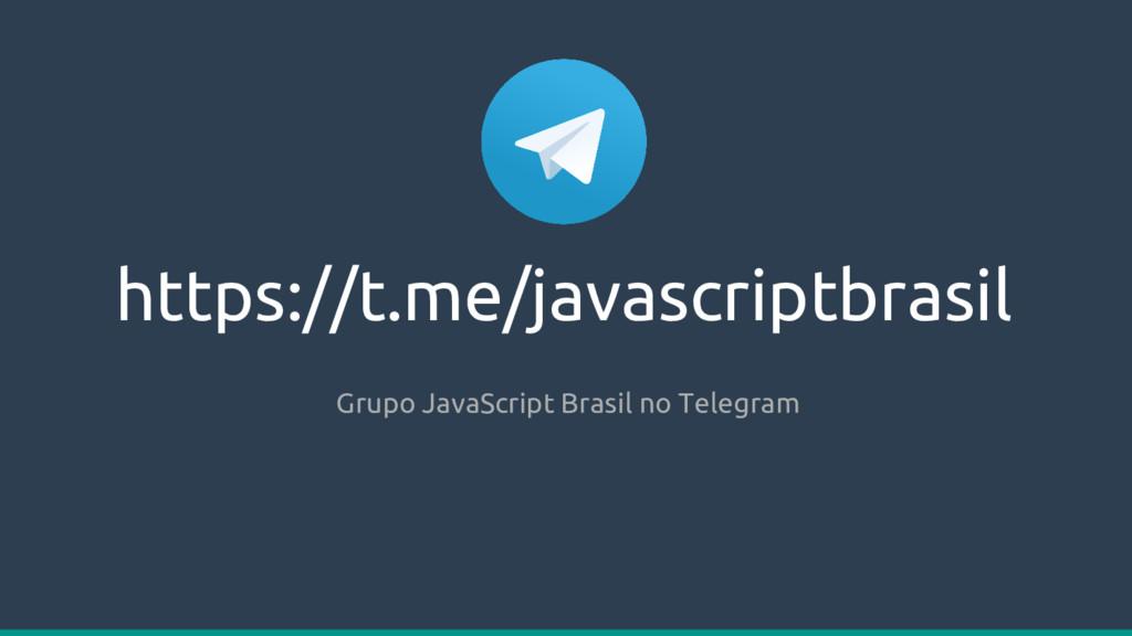 https://t.me/javascriptbrasil Grupo JavaScript ...